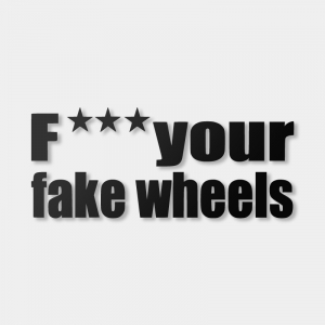 F*** Your Fake Wheels - Sticker